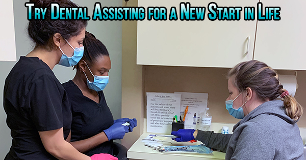 try dental assisting